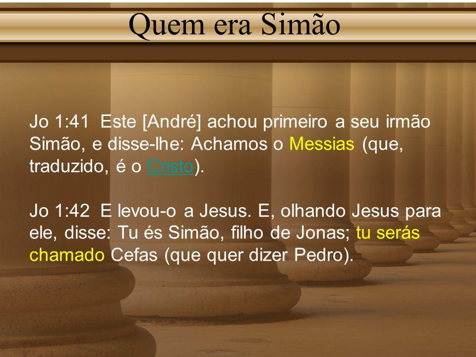 Quem era Simão Jo 1:41 Este [André] achou primeiro a seu irmão Simão, e disse-lhe: Achamos o Messias (que, traduzido, é o Cristo).